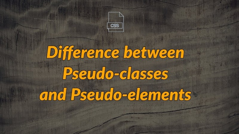 Learn the Difference Between Pseudo Elements and Pseudo Classes